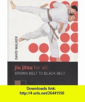 Jiu Jitsu for All Brown/Black Belt (9780713684865) David Walker , ISBN-10: 0713684860  , ISBN-13: 978-0713684865 ,  , tutorials , pdf , ebook , torrent , downloads , rapidshare , filesonic , hotfile , megaupload , fileserve