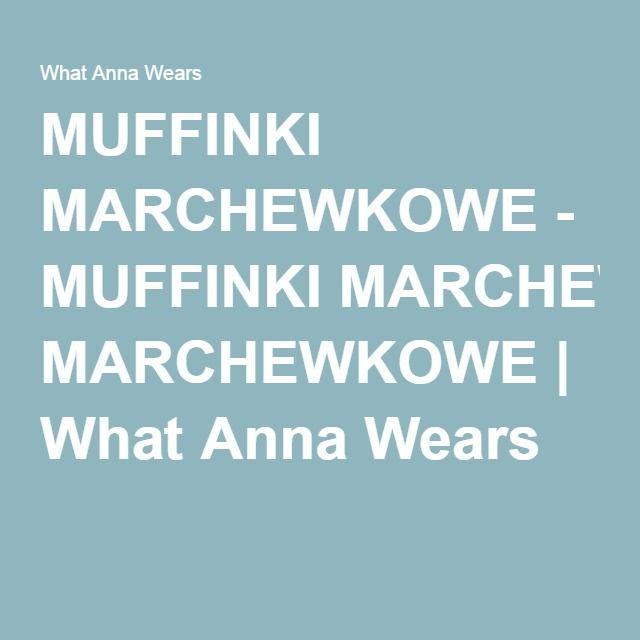MUFFINKI MARCHEWKOWE - MUFFINKI MARCHEWKOWE | What Anna Wears