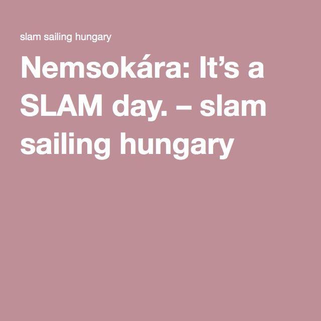 Nemsokára: It's a SLAM day. – slam sailing hungary