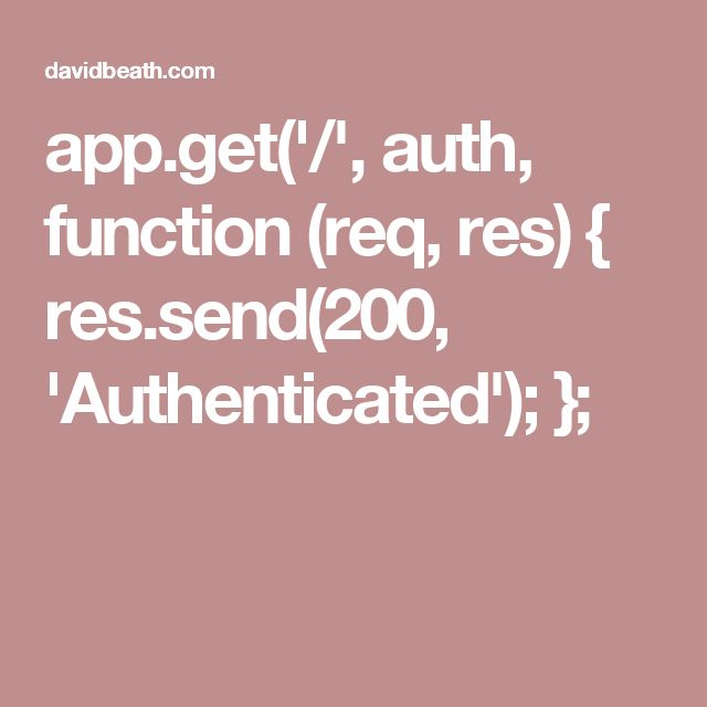 app.get('/', auth, function (req, res) {   res.send(200, 'Authenticated'); };