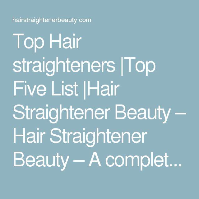 Top Hair straighteners  Top Five List  Hair Straightener Beauty – Hair Straightener Beauty – A complete Hair Style Blog