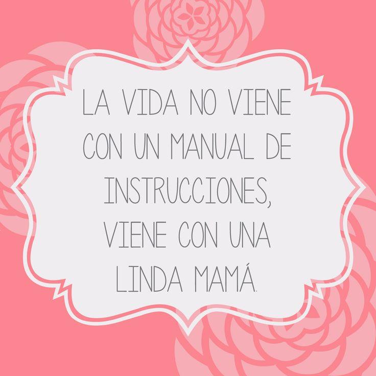 la vida no viene con manual de instrucciones, viene con una #mamá