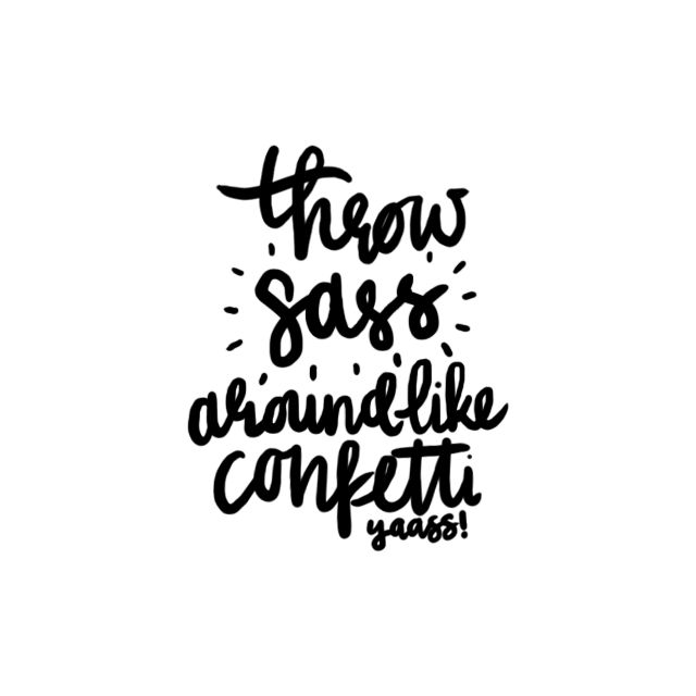 throw #sass around like #confetti #quote