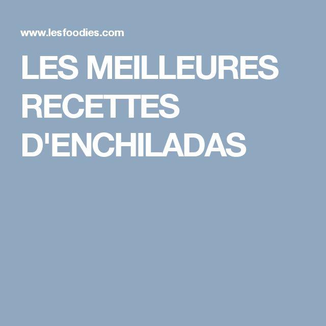 LES MEILLEURES RECETTES D'ENCHILADAS