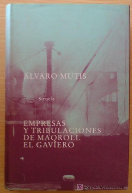 Empresas y tribulaciones de Maqroll el Gaviero. Madrid : Siruela, 1996 http://kmelot.biblioteca.udc.es/record=b1145675~S1*gag