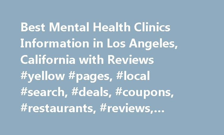 Best Mental Health Clinics Information in Los Angeles, California with Reviews #yellow #pages, #local #search, #deals, #coupons, #restaurants, #reviews,… http://guyana.nef2.com/best-mental-health-clinics-information-in-los-angeles-california-with-reviews-yellow-pages-local-search-deals-coupons-restaurants-reviews/  # About Search Results YP – The Real Yellow Pages SM – helps you find the right local businesses to meet your specific needs. Search results are sorted by a combination of factors…