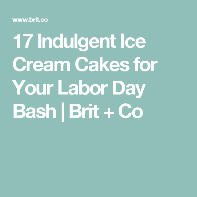 17 Indulgent Ice Cream Cakes for Your Labor Day Bash | Brit + Co