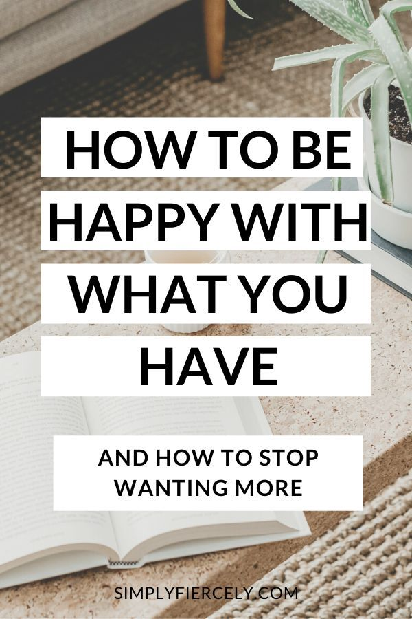 How To Be Happy With What You Have Stop Wanting More In 2020 How To Become Happy Self Improvement Tips Ways To Be Happier