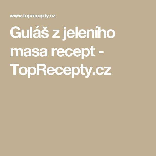 Guláš z jeleního masa recept - TopRecepty.cz