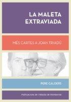 La Maleta extraviada: més cartes a Joan Triadú / Pere Calders. Abadia de Montserrat, 2013