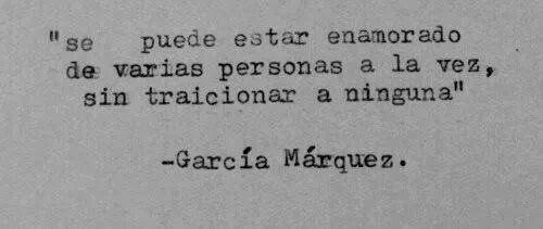 """""""Se puede estar enamorado de varias personas a la ves, sin traicionar a ninguna."""" #frases #citas #GabrielGarciaMarquez"""