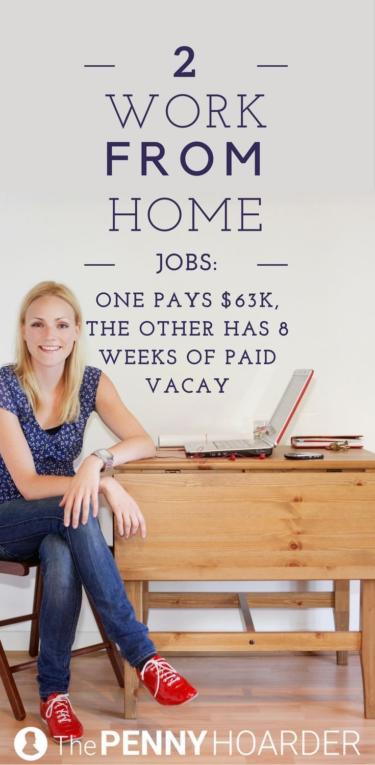 We just found two unbelievable work-from-home jobs. One pays $63,000, and the other comes with eight weeks of paid vacation. Heres how to apply... /thepennyhoarder/