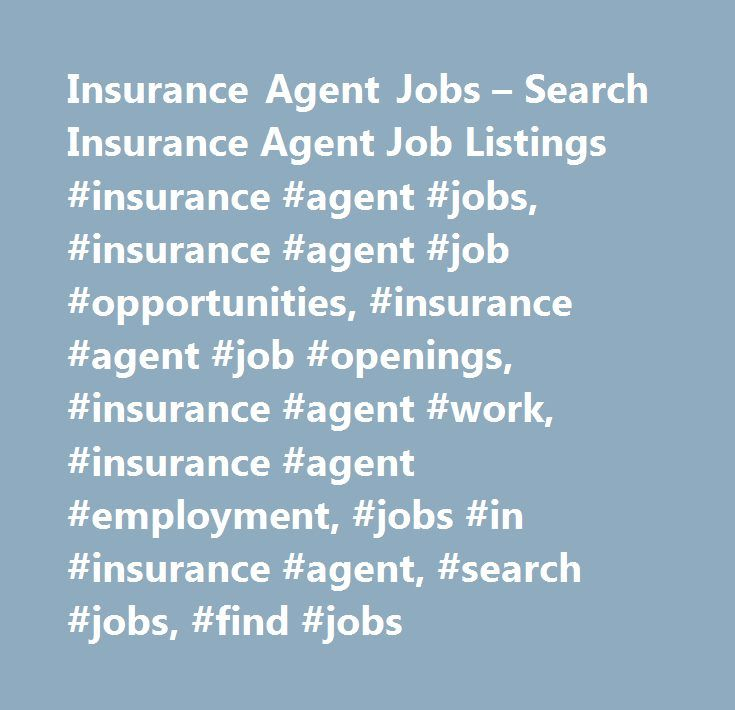 Insurance Agent Jobs – Search Insurance Agent Job Listings #insurance #agent #jobs, #insurance #agent #job #opportunities, #insurance #agent #job #openings, #insurance #agent #work, #insurance #agent #employment, #jobs #in #insurance #agent, #search #jobs, #find #jobs http://lesotho.remmont.com/insurance-agent-jobs-search-insurance-agent-job-listings-insurance-agent-jobs-insurance-agent-job-opportunities-insurance-agent-job-openings-insurance-agent-work-insurance-agent/  Insurance Agent Jobs…