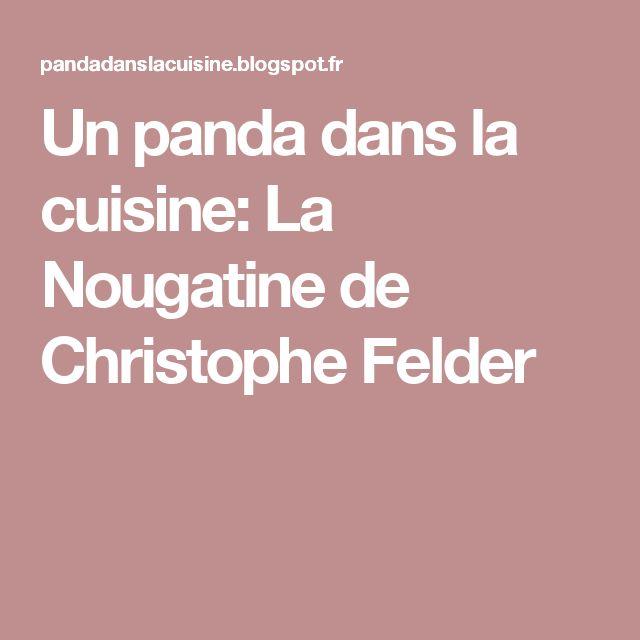 Un panda dans la cuisine: La Nougatine de Christophe Felder