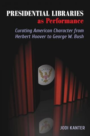 presidential libraries as performance curating american character from herbert hoover to george w bush