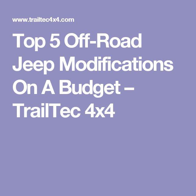 Top 5 Off-Road Jeep Modifications On A Budget – TrailTec 4x4