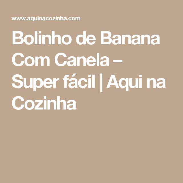 Bolinho de Banana Com Canela – Super fácil   Aqui na Cozinha
