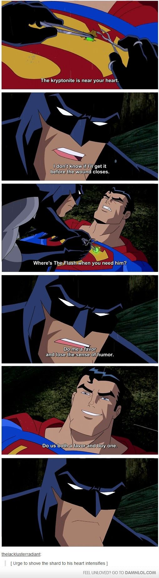 I HATE when superman does his 'im so cool and batman sucks' thing. He's not as cool as batman!