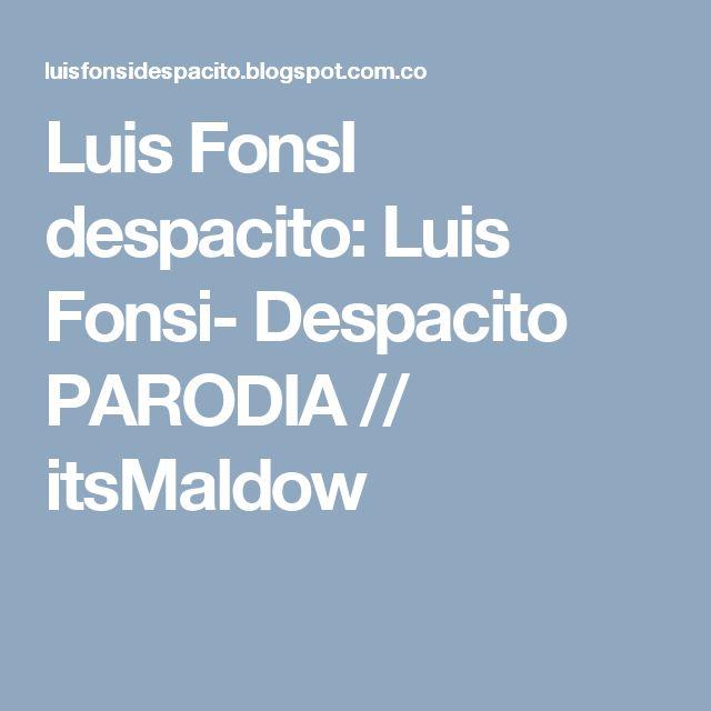 Luis FonsI despacito: Luis Fonsi- Despacito PARODIA // itsMaldow