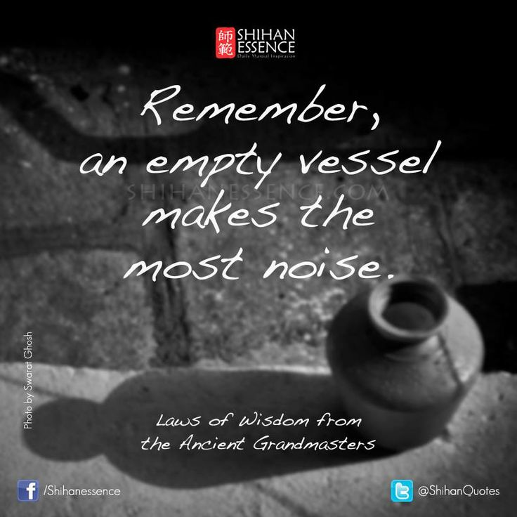 Empty vessels make much noise