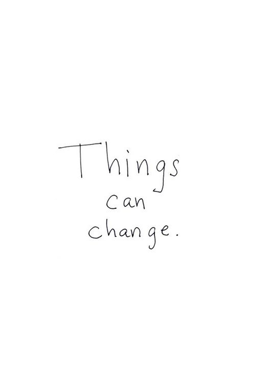 things can change