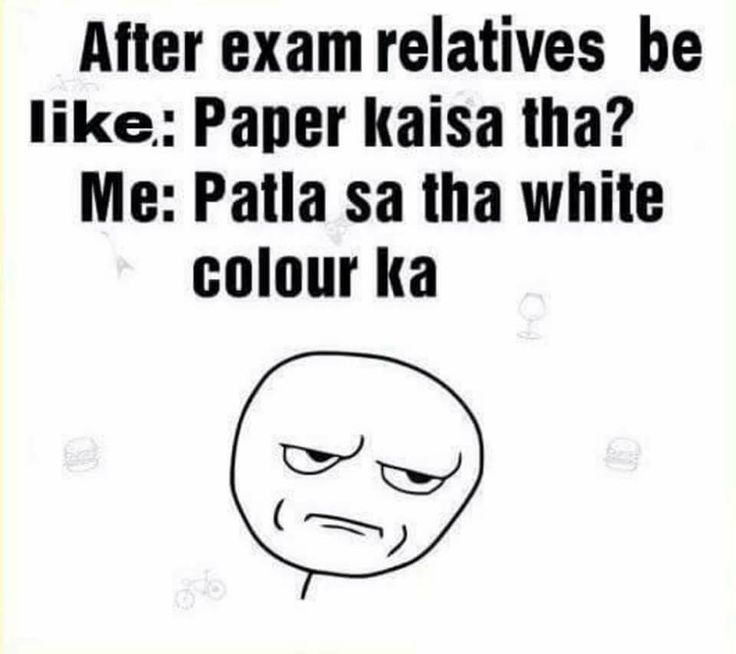 English translation: After exams relatives be like: How was the paper? Me:thin and white coloured.
