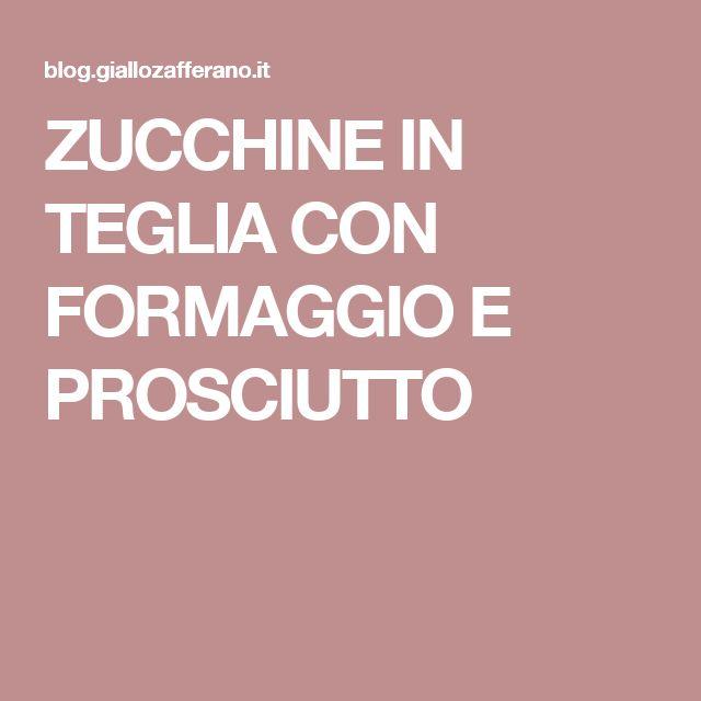 ZUCCHINE IN TEGLIA CON FORMAGGIO E PROSCIUTTO