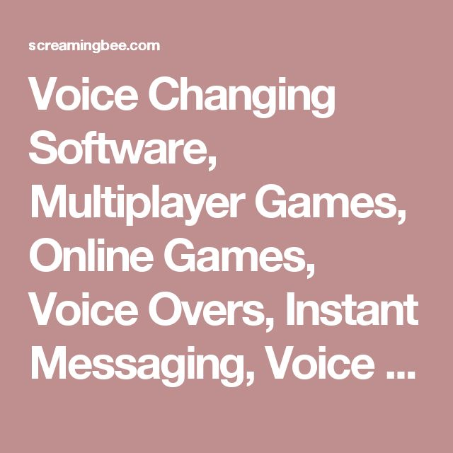 Voice Changing Software, Multiplayer Games, Online Games, Voice Overs, Instant Messaging, Voice Changer