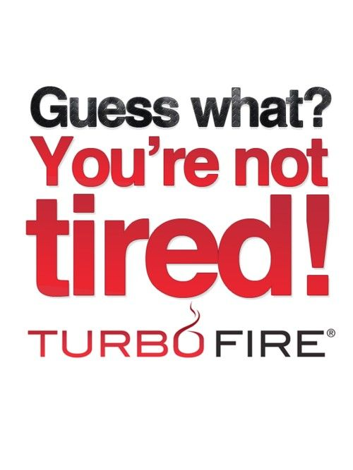 turbo fire workouts! my favorite quote ever, makes me laugh every time ...
