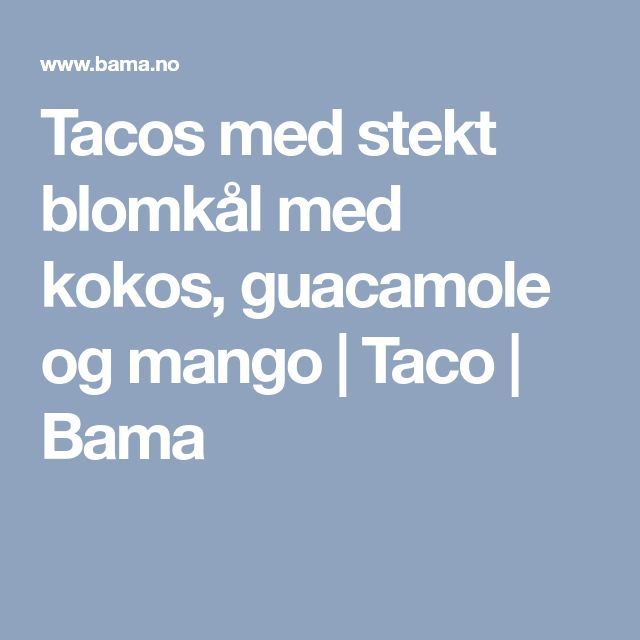 Tacos med stekt blomkål med kokos, guacamole og mango  | Taco | Bama