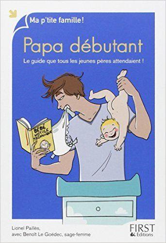Amazon.fr - Papa débutant - Lionel PAILLES, Benoît LE GOËDEC - Livres