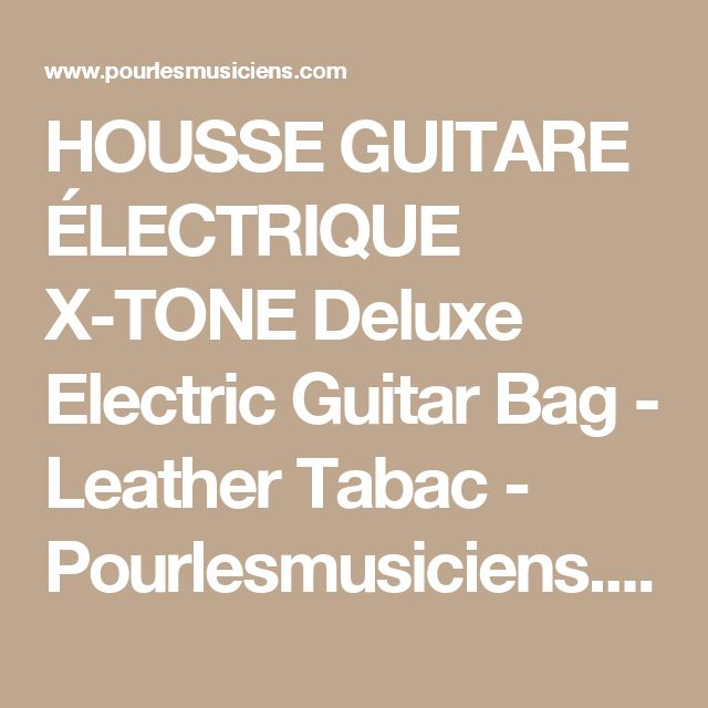 HOUSSE GUITARE ÉLECTRIQUE X-TONE Deluxe Electric Guitar Bag - Leather Tabac - Pourlesmusiciens.com