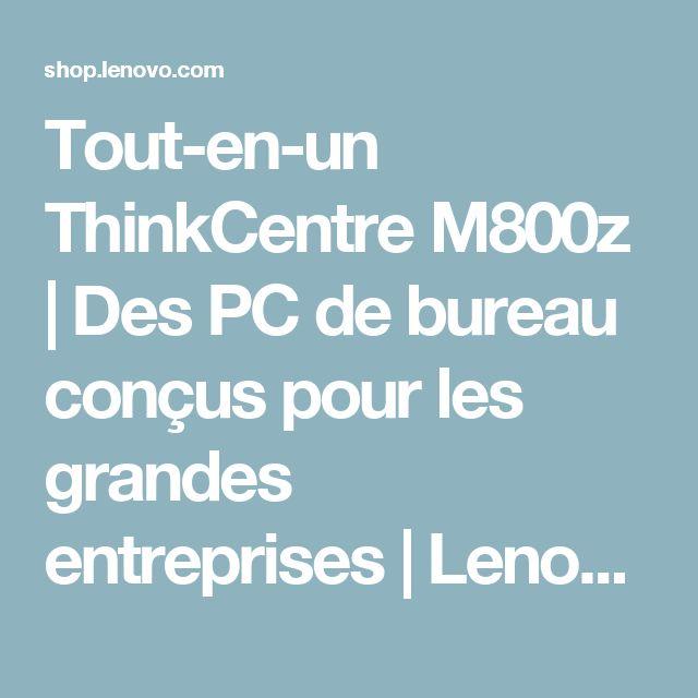 Tout-en-un ThinkCentreM800z | Des PC de bureau conçus pour les grandes entreprises| Lenovo FR