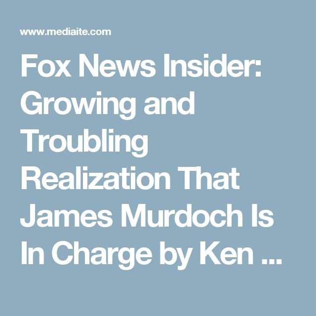 Fox News Insider: Growing and Troubling Realization That James Murdoch Is In Charge by Ken LaCorte | 1:59 pm, April 28th, 2017