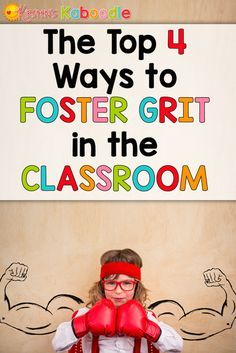The Top 4 Ways to Foster Grit in the Classroom - If you are a teacher who is teaching students about growth mindset, you are probably also interested in helping your students develop grit and perseverance in the face of frustration. These practical tips and ideas for fosters grit can be implemented in any lesson or subject area.