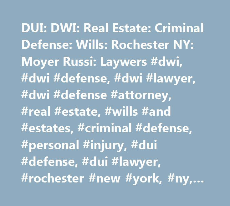 DUI: DWI: Real Estate: Criminal Defense: Wills: Rochester NY: Moyer Russi: Laywers #dwi, #dwi #defense, #dwi #lawyer, #dwi #defense #attorney, #real #estate, #wills #and #estates, #criminal #defense, #personal #injury, #dui #defense, #dui #lawyer, #rochester #new #york, #ny, #western #new #york, #batavia, #brockport, #buffalo #canandaigua #geneseo, #oswego, #geneva, #drunk #driving, #driving #while #intoxicated, #moyer, #russi…
