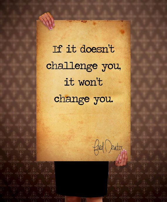 If it doesn't challenge you it won't change you Quote by QeShop, £3.85
