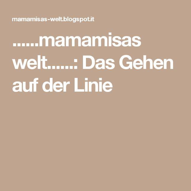 ......mamamisas welt......: Das Gehen auf der Linie