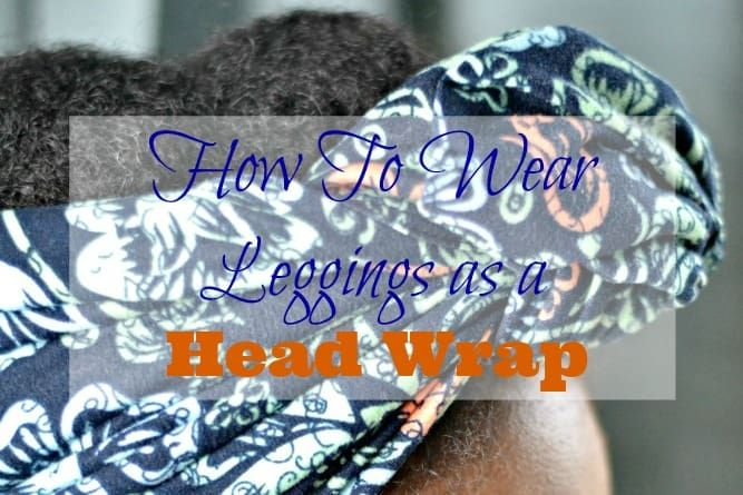 How To Wear Leggings as a Head Wrap  – Locs & Wigs