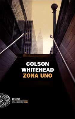 Colson Whitehead, Zona Uno, Stile Libero Big - DISPONIBILE ANCHE IN EBOOK
