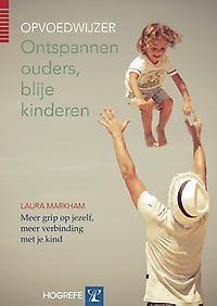 Ontspannen ouders, blije kinderen : Meer grip op jezelf, meer verbinding met je kind - Laura Markham - plaatsnr. 433/067 #Opvoedkunde #Kinderen