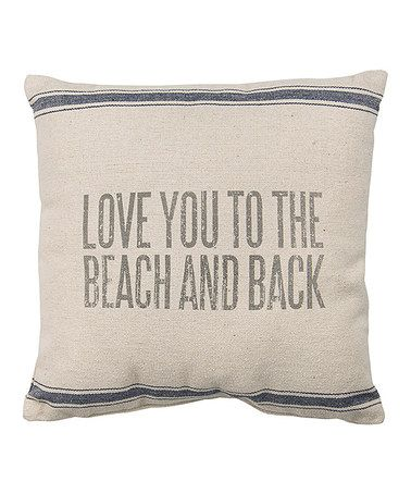 Love this 'Love You to the Beach & Back' Pillow by Primitives by Kathy on #zulily! #zulilyfinds