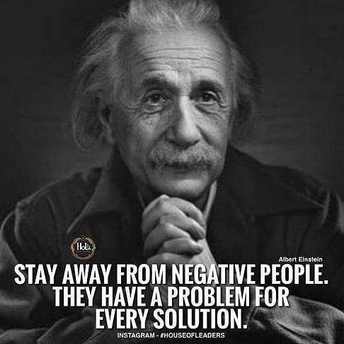 Stay away from negative people. They have a problem for every solution.  Albert Einstein  #inspiration #motivation #AlbertEinstein #love #newchristinemoya