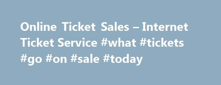 Online Ticket Sales – Internet Ticket Service #what #tickets #go #on #sale #today http://tickets.remmont.com/online-ticket-sales-internet-ticket-service-what-tickets-go-on-sale-today/  Online Ticket Sales and Internet Ticketing Software More and more people are choosing the Internet as their preferred place to purchase tickets. Tix's comprehensive internet ticketing solution provides the features (...Read More)