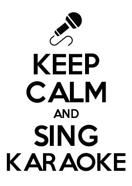 KEEP CALM AND SING KARAOKE