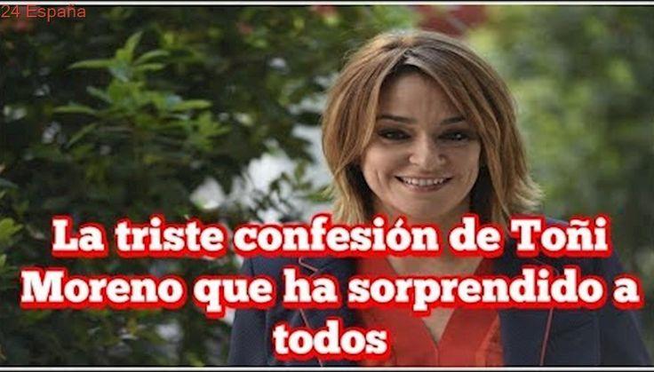 La triste confesión de Toñi Moreno que ha sorprendido a todos