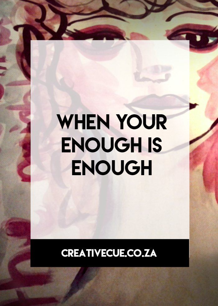 what do you do when your enough is enough, here is a few prompts that guide the feelings