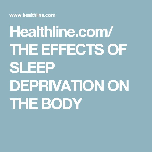 Healthline.com/ THE EFFECTS OF  SLEEP DEPRIVATION  ON THE BODY