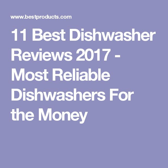 11 Best Dishwasher Reviews 2017 Most Reliable Dishwashers For The Money