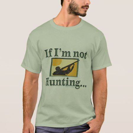 Funny Angler Hunter If Im Not Hunting Im Fishing T-Shirt - click to get yours right now!